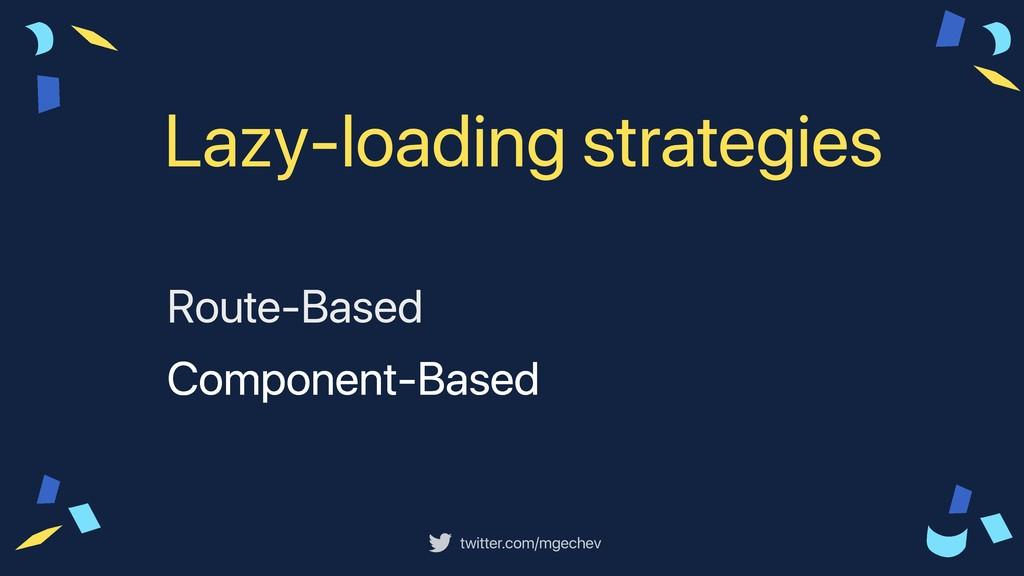 twitter.com/mgechev Lazy-loading strategies Rou...