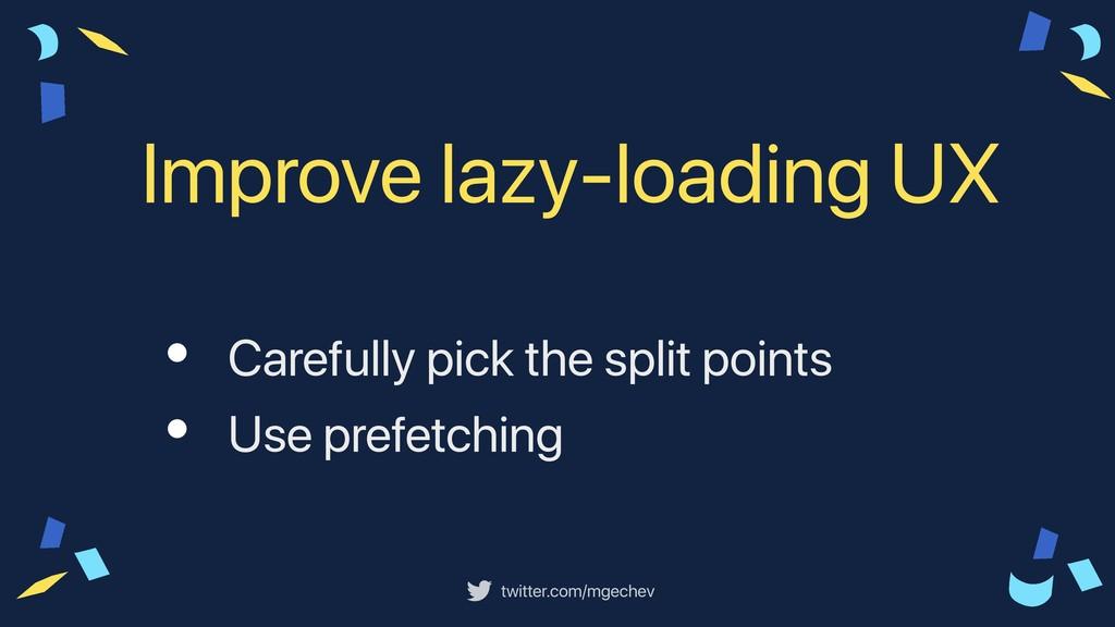 twitter.com/mgechev • Carefully pick the split ...