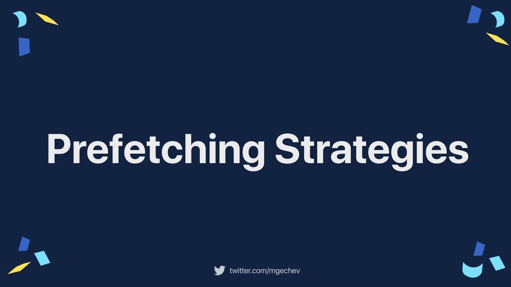 twitter.com/mgechev Prefetching Strategies