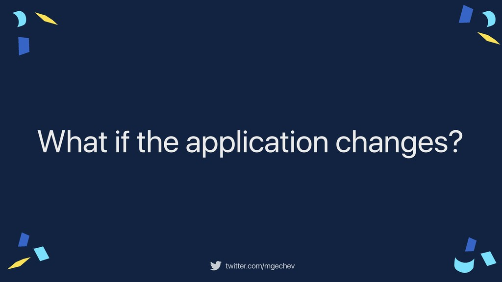 twitter.com/mgechev What if the application cha...