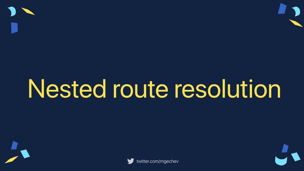 twitter.com/mgechev Nested route resolution