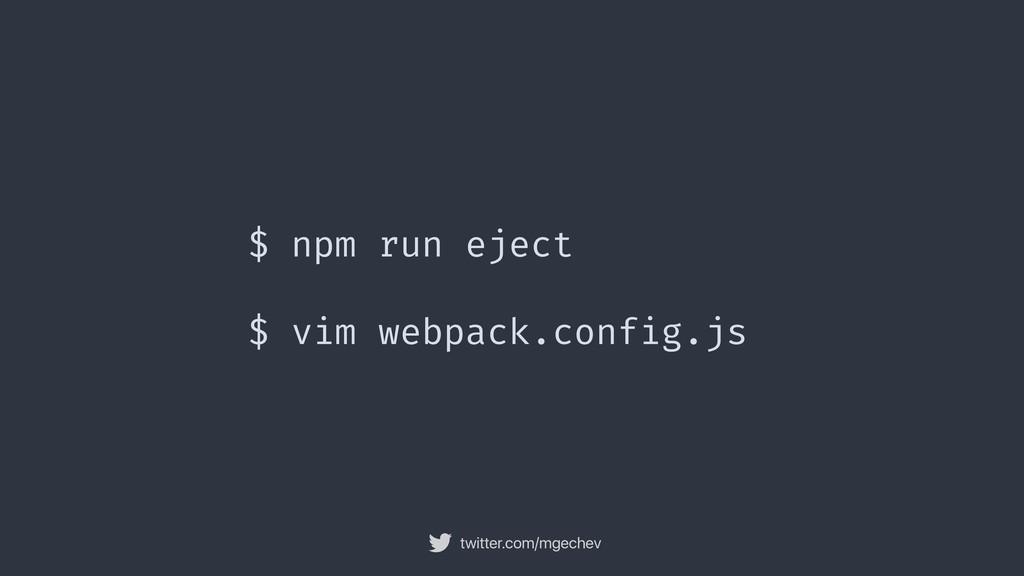 twitter.com/mgechev $ npm run eject $ vim webpa...