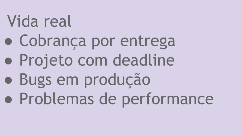 Vida real ● Cobrança por entrega ● Projeto com ...