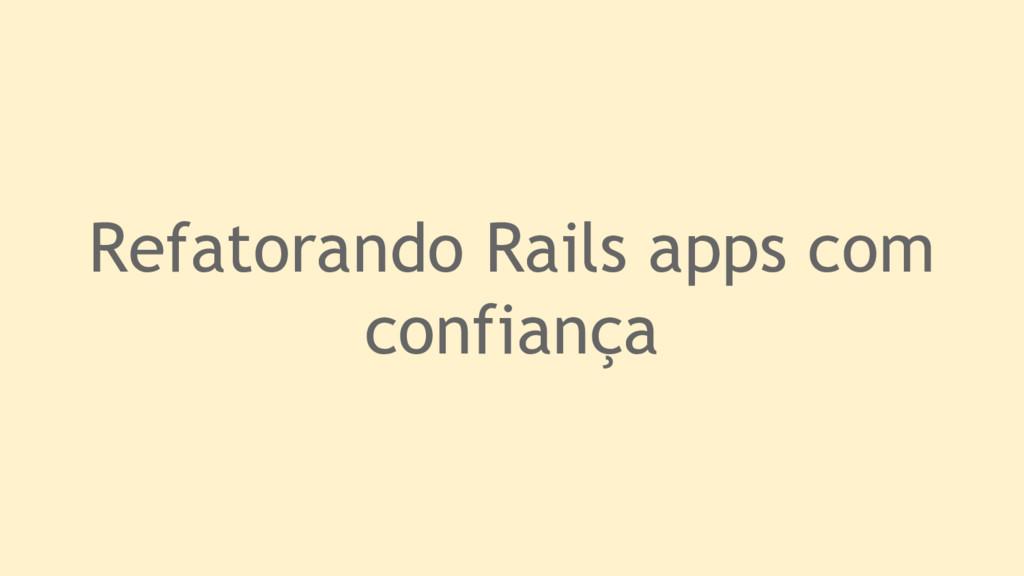 Refatorando Rails apps com confiança
