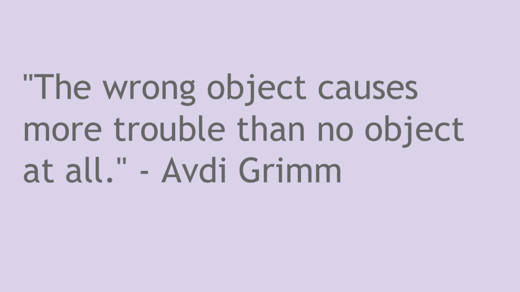 """""""The wrong object causes more trouble than no o..."""