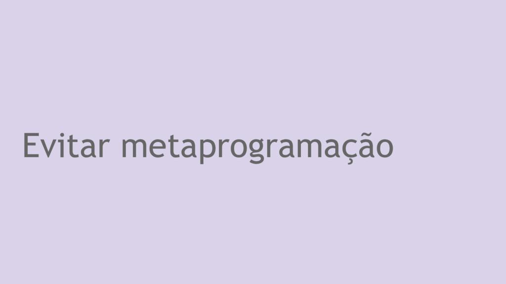 Evitar metaprogramação
