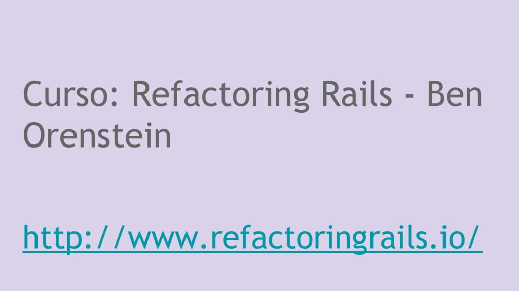 Curso: Refactoring Rails - Ben Orenstein http:/...