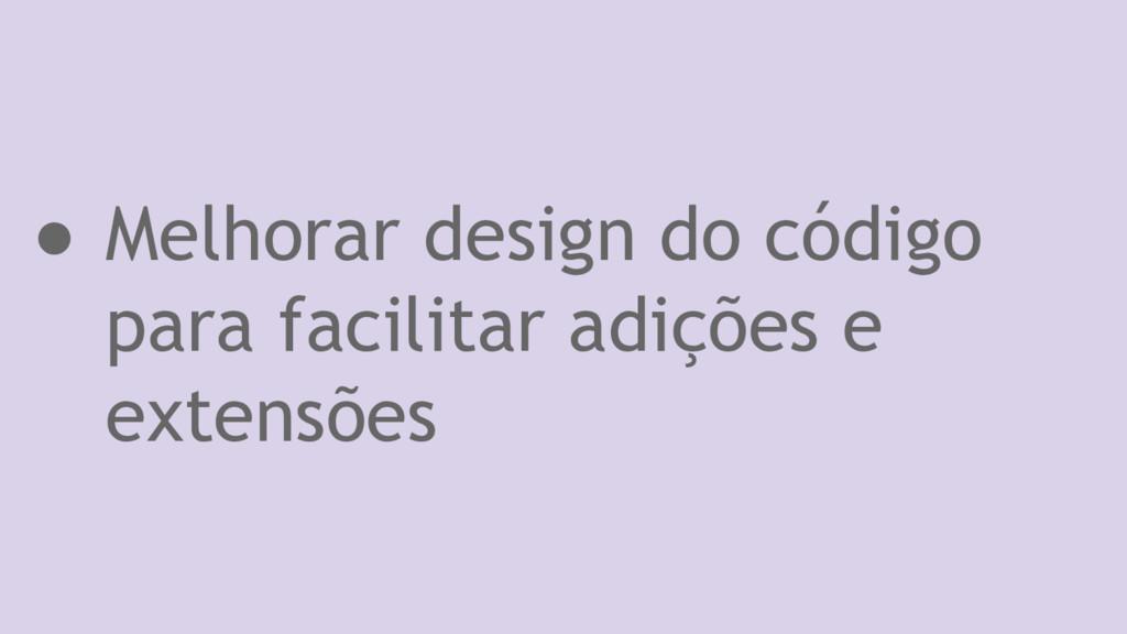 ● Melhorar design do código para facilitar adiç...