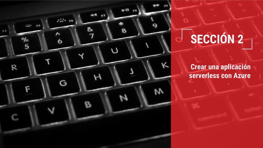 SECCIÓN 2 Crear una aplicación serverless con A...
