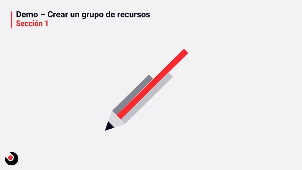 Demo – Crear un grupo de recursos Sección 1