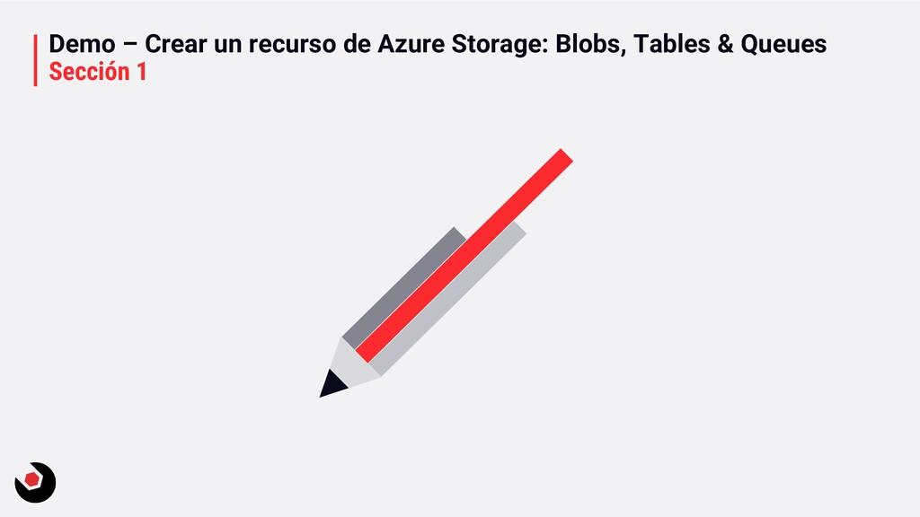 Demo – Crear un recurso de Azure Storage: Blobs...