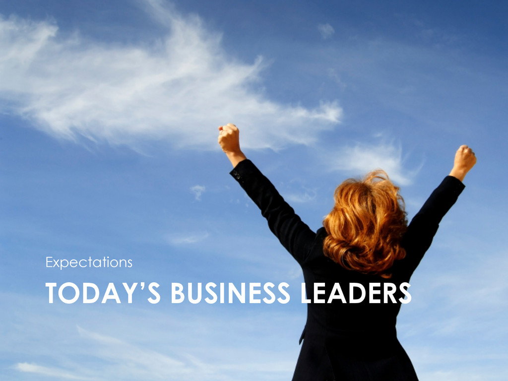 TODAY'S BUSINESS LEADERS Expectations