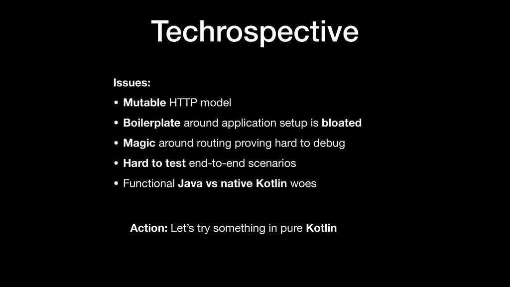 Techrospective Issues: • Mutable HTTP model  • ...