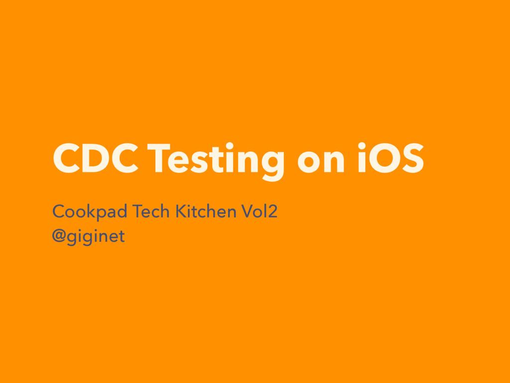 CDC Testing on iOS Cookpad Tech Kitchen Vol2 @g...