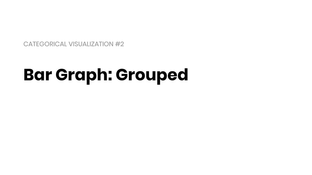 Bar Graph: Grouped CATEGORICAL VISUALIZATION #2