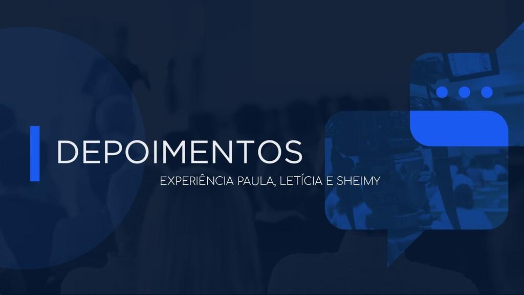 EXPERIÊNCIA PAULA, LETÍCIA E SHEIMY