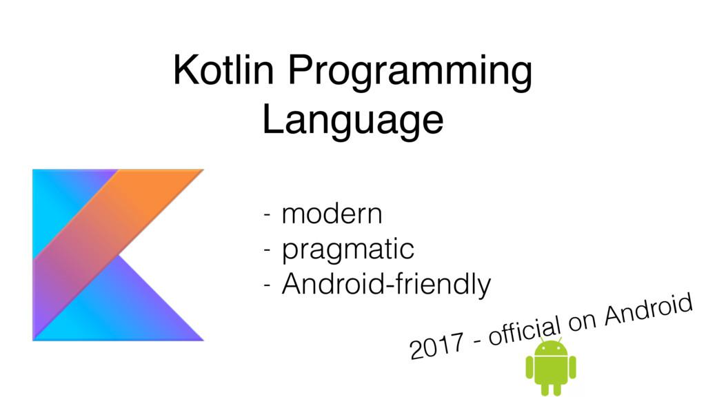 - modern - pragmatic - Android-friendly Kotlin ...