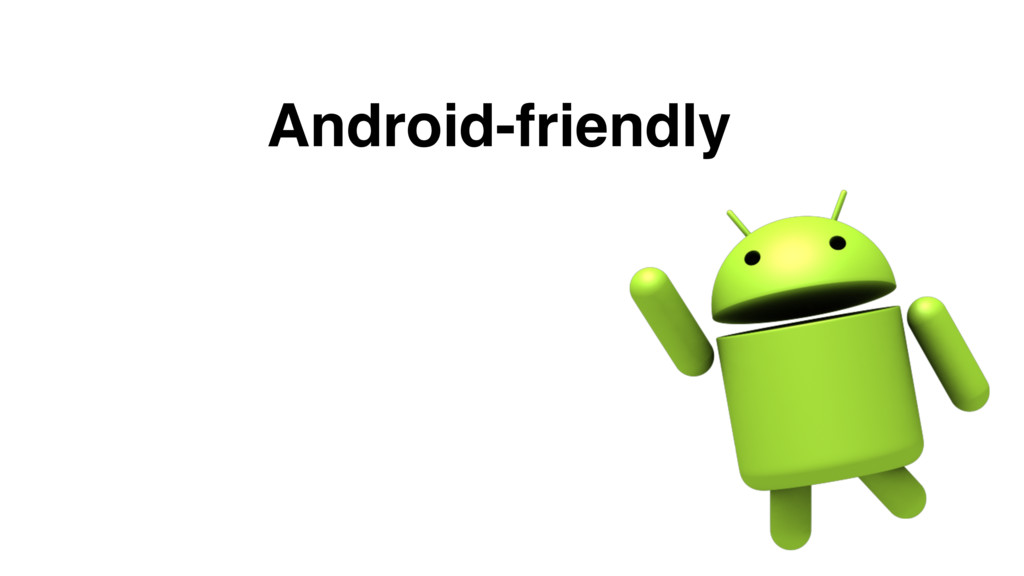 Android-friendly