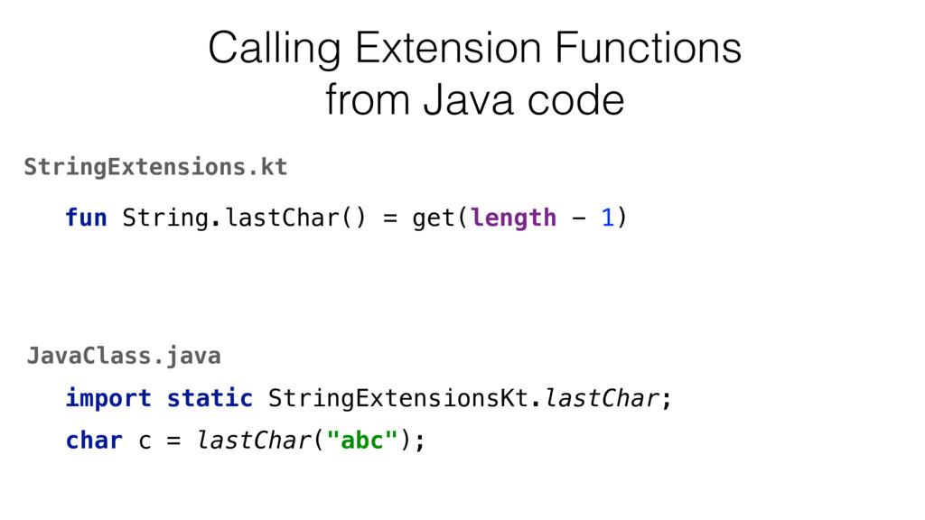 fun String.lastChar() = get(length - 1) Calling...