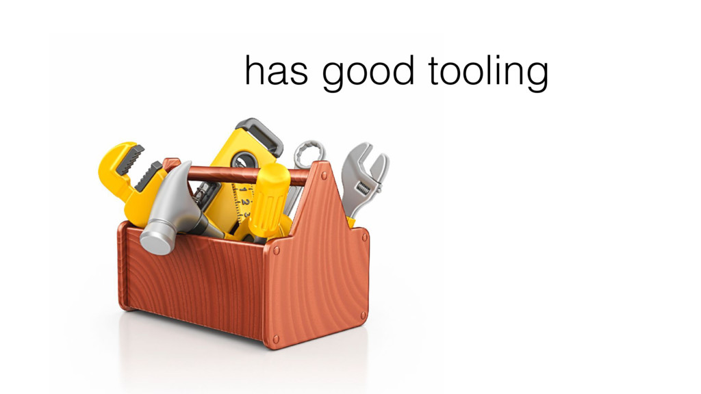 has good tooling