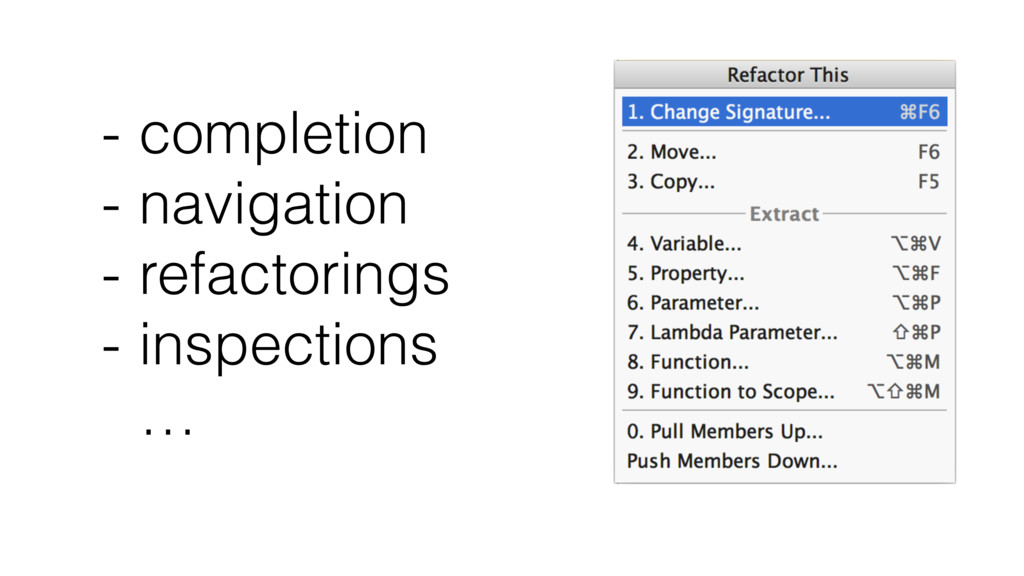 - completion - navigation - refactorings - insp...