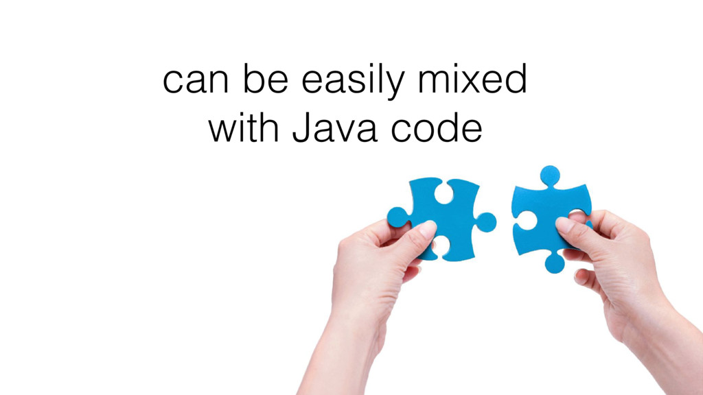 can be easily mixed with Java code