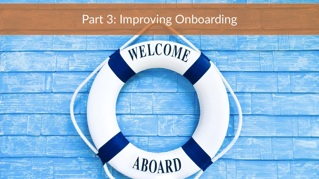 Part 3: Improving Onboarding