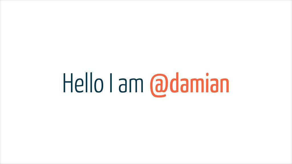 Hello I am @damian
