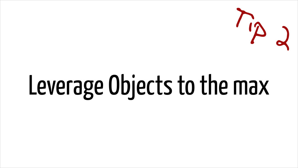 Leverage Objects to the max Tip 2