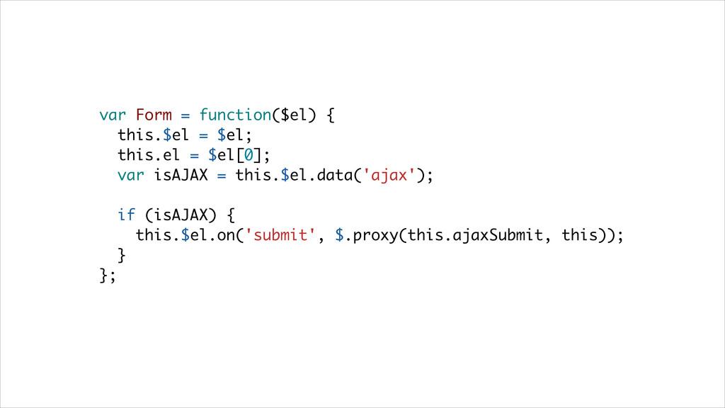 var Form = function($el) { this.$el = $el; this...