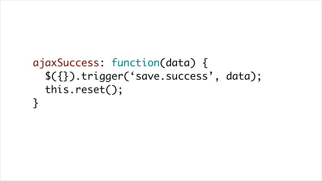 ajaxSuccess: function(data) { $({}).trigger('sa...