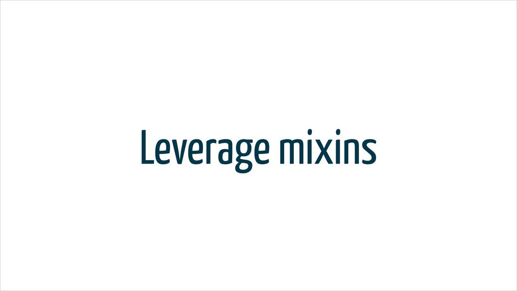 Leverage mixins