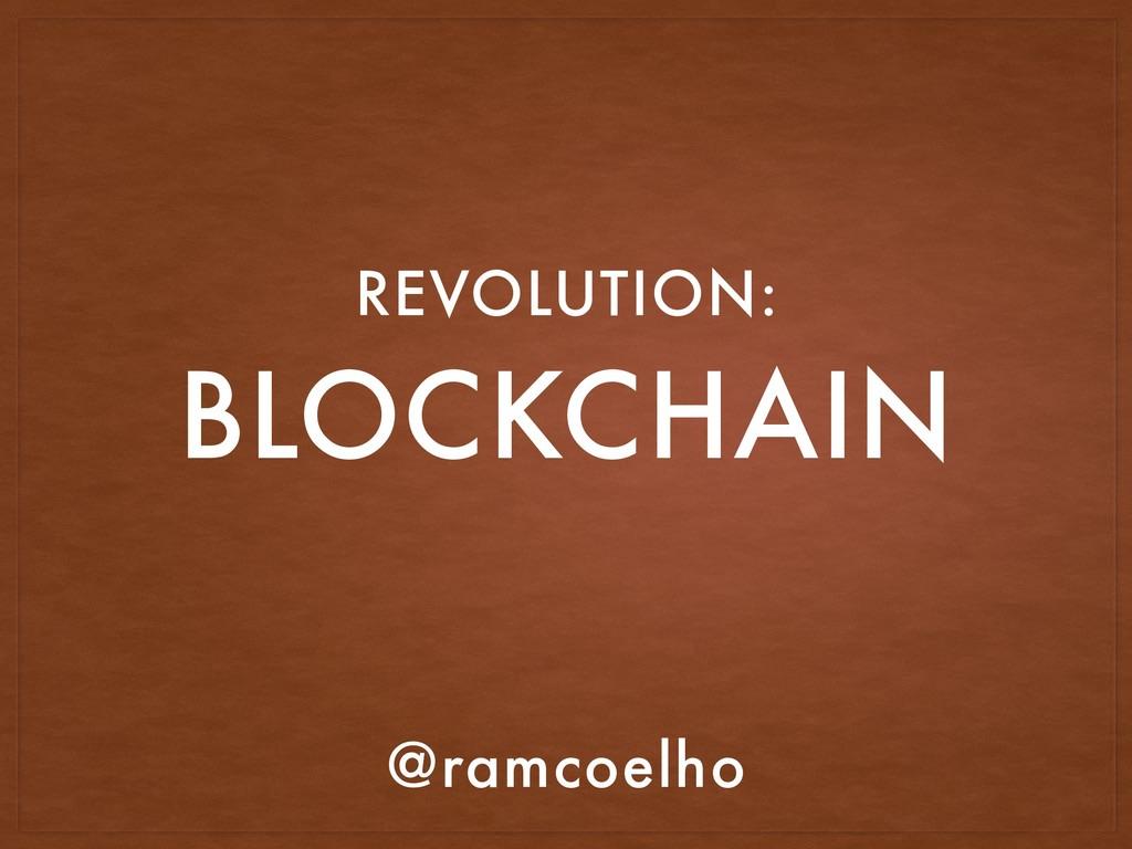 BLOCKCHAIN REVOLUTION: @ramcoelho