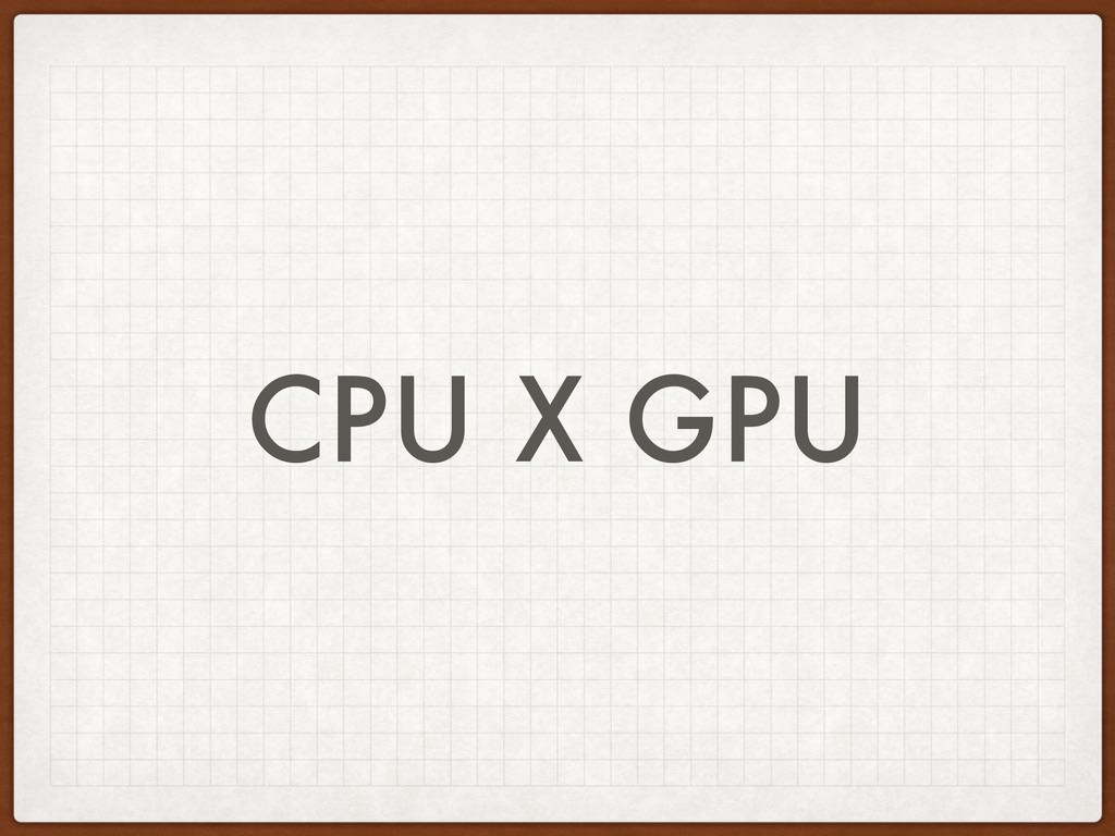 CPU X GPU