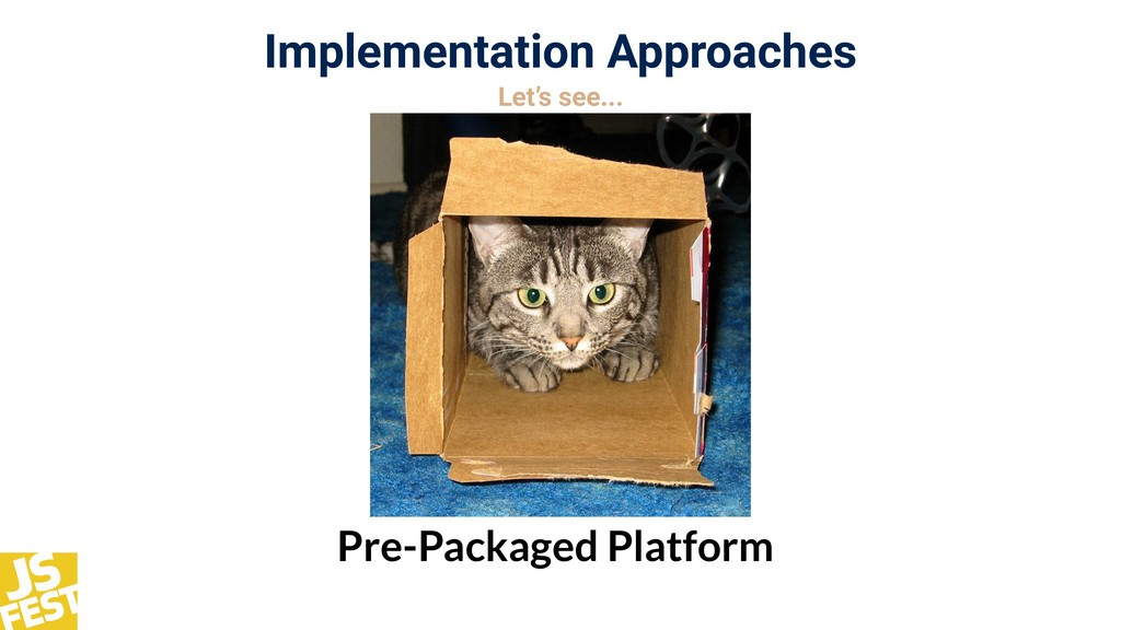 Implementation Approaches Let's see... Pre-Pack...