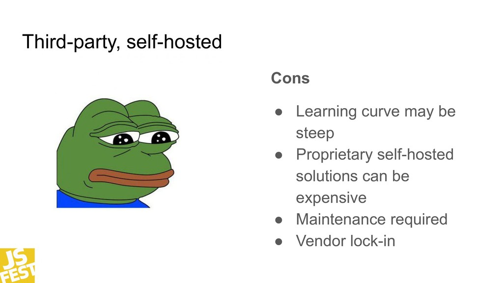 Third-party, self-hosted Cons ● Learning curve ...