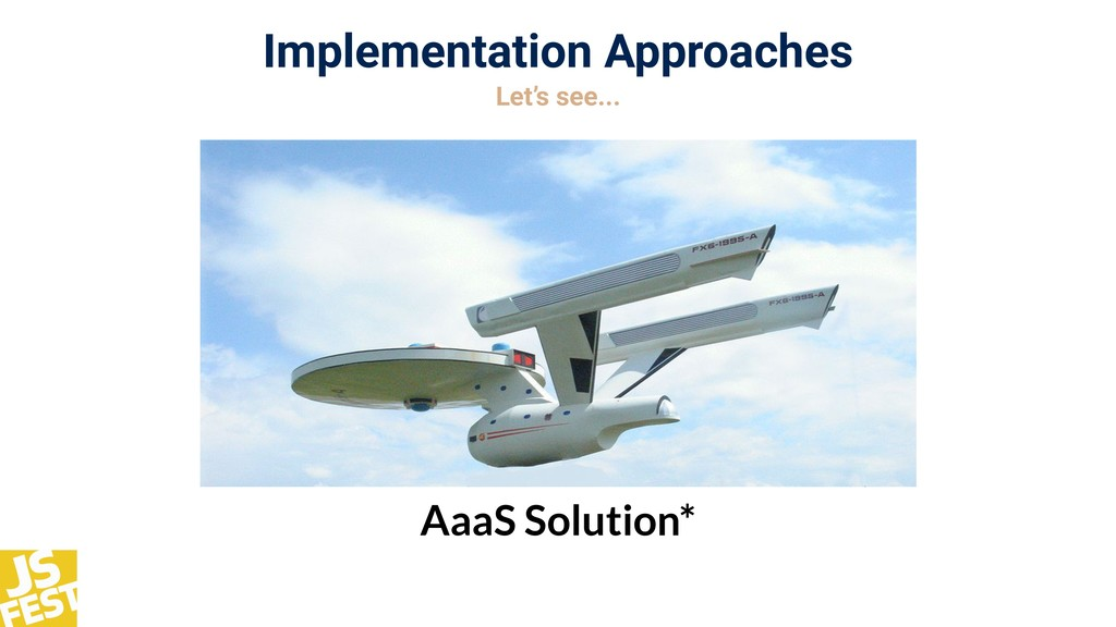 Implementation Approaches Let's see... AaaS Sol...