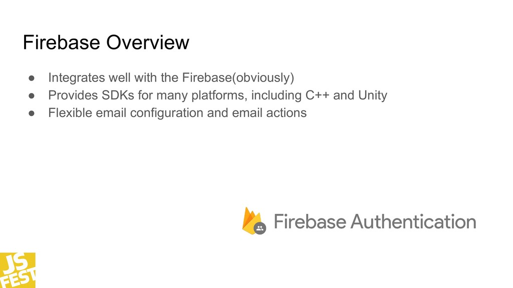 Firebase Overview ● Integrates well with the Fi...