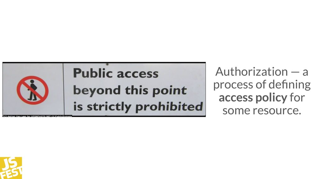 Authorization — a process of defining access pol...