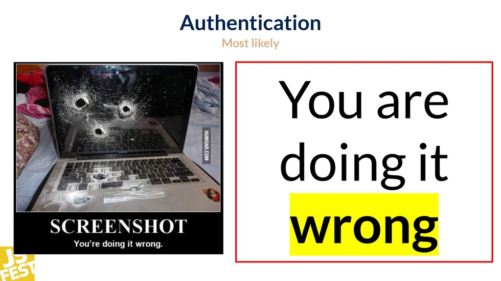 Authentication Most likely You are doing it wro...