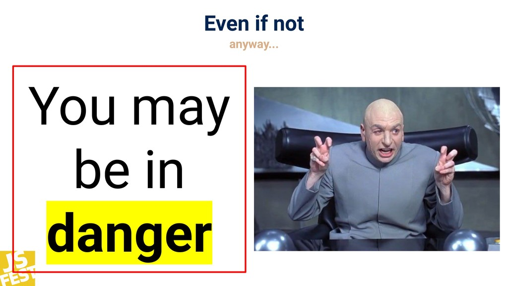 Even if not anyway... You may be in danger