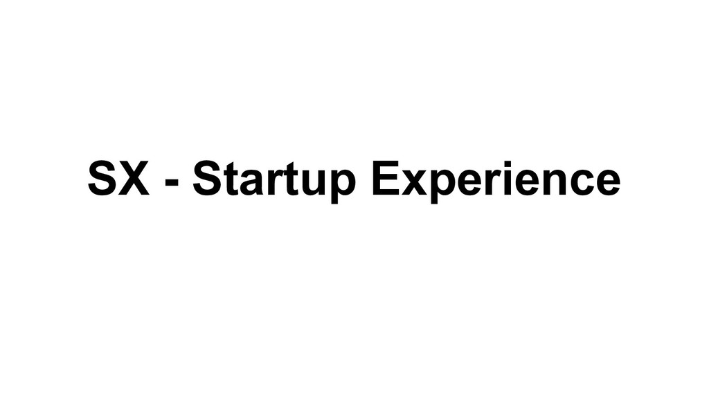SX - Startup Experience