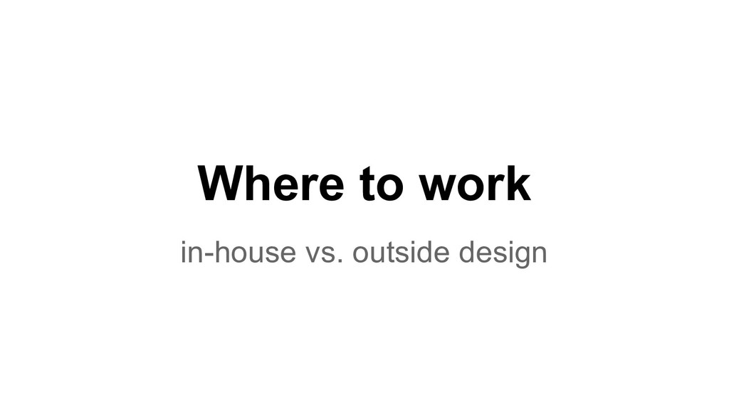Where to work in-house vs. outside design