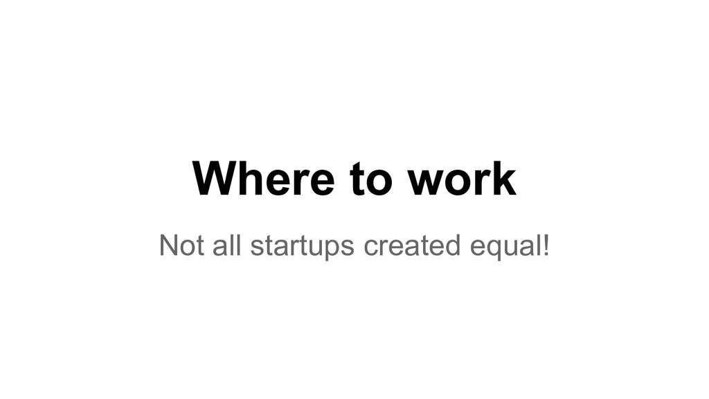 Where to work Not all startups created equal!