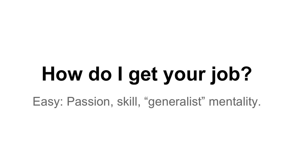 "How do I get your job? Easy: Passion, skill, ""g..."