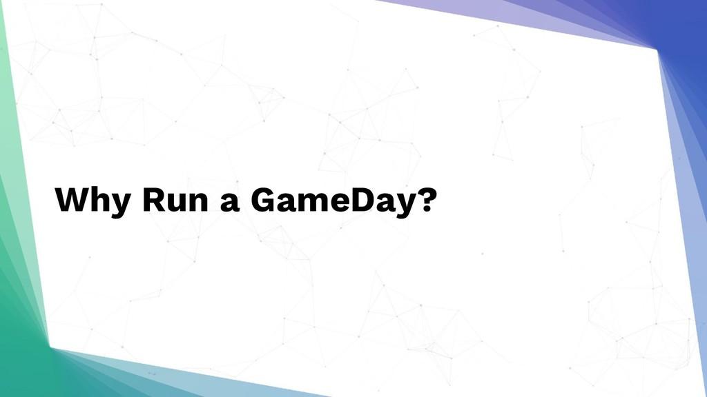 Why Run a GameDay?
