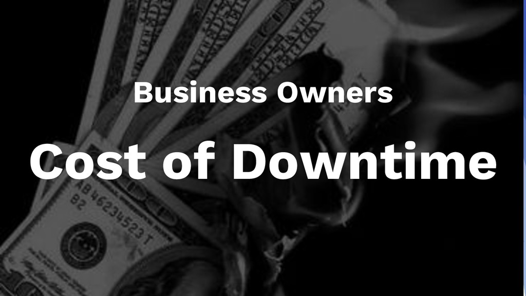 Business Owners Cost of Downtime