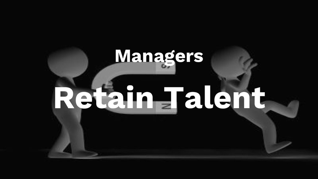 Managers Retain Talent