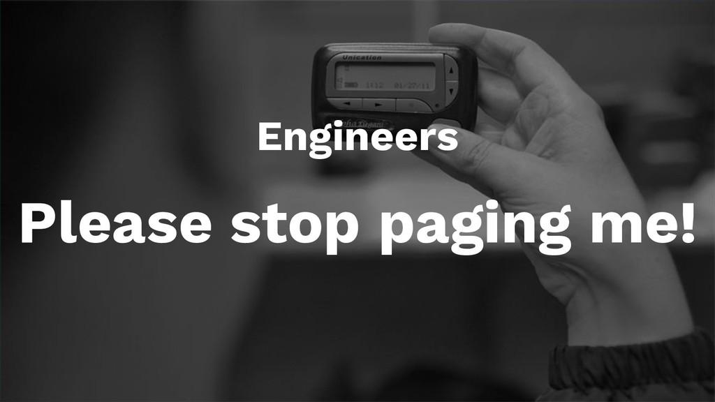 Engineers Please stop paging me!