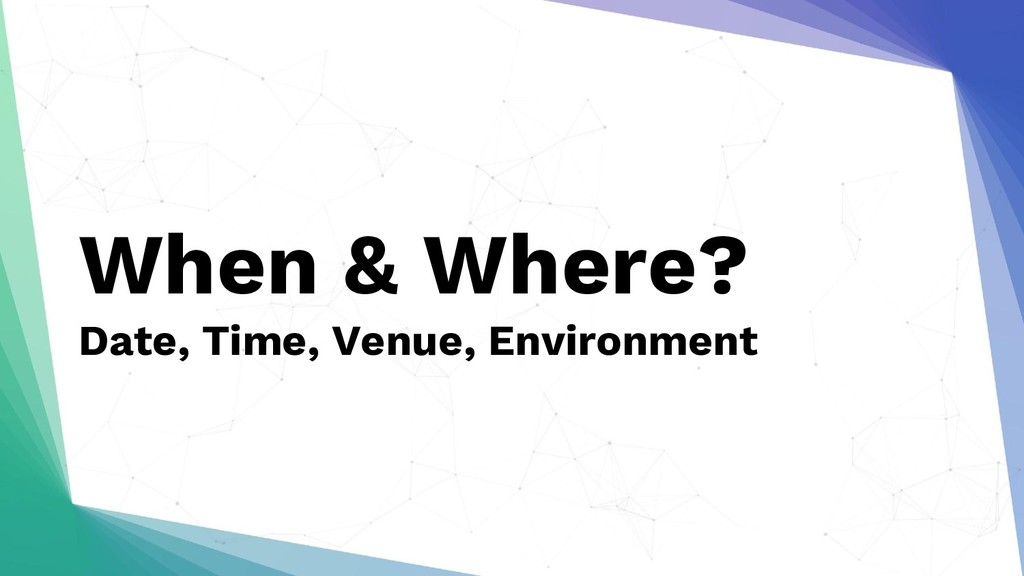 When & Where? Date, Time, Venue, Environment
